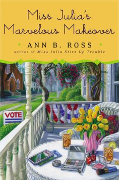 MISS JULIA'S MARVELOUS MAKEOVER by Ann B. Ross -- Miss Julia masterminds a makeover in New York Times bestselling author Ann B. Ross's latest installment in her popular series