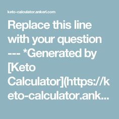 Replace this line with your question *Generated by [Keto Calculator](https:. - Keto for beginners Ketogenic Diet Meal Plan, Diet Meal Plans, Keto Calculator, Keto Results, Keto For Beginners, Low Carb Keto, Meal Planning, Protein, Fat