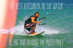 Yes, the best kitesurfer in the water is the one having the most fun ! Be the best, have fun