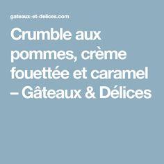 Crumble aux pommes, crème fouettée et caramel – Gâteaux & Délices