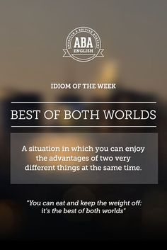 "English #idiom ""Best of both worlds"" indicates a situation in which you can enjoy the advantages of two very different things at the same time. #speakenglish"