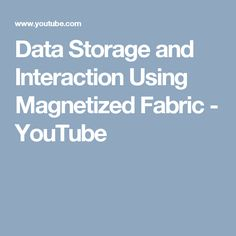 Data Storage and Interaction Using Magnetized Fabric - YouTube
