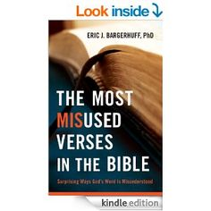 Free Today April 4/14 A surprising number of well-known Bible verses are commonly misused and misunderstood. Whether intentionally or not, people take important verses out of context, and pastor and Bible scholar Eric J. Bargerhuff has seen the effects: confusion, faulty decisions, sin being dismissed, and more. With a deft touch, he helps readers understand and apply sound principles of interpretation and application of twenty familiar verses...