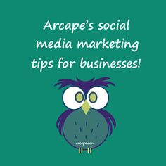 Arcape's social media marketing tips for businesses!