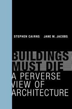 Buildings Must Die _ Stephen Cairns, Jane M. Jacobs