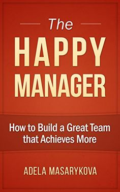 The Happy Manager: How to Build a Great Team that Achieves More by Adela Masarykova http://www.amazon.com/dp/B015VBCAVE/ref=cm_sw_r_pi_dp_1fYzwb0QP8M05
