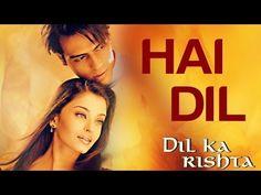 Hai Dil - Dil Ka Rishta   Arjun Rampal & Aishwarya Rai   Alka Yagnik & Kumar Sanu - YouTube