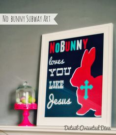 No Bunny Loves You Like Jesus.  Cute gift and decor ideas for Easter!
