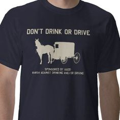 THis shirt is perfect for the Amish boys in Sherman!!!!! =====>http://www.dailymail.co.uk/news/article-2113863/Four-Amish-teens-arrested-crashing-BUGGY-patrol-car.html