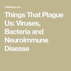 Things That Plague Us: Viruses, Bacteria and NeuroImmune Disease