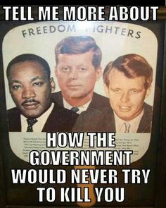 Tell me more about how the government would never try to kill you.  #johnfkennedy #johnfkennedyquotes #kurttasche