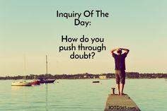 How do you push through doubt? http://www.iotd365.com/blog/2016/9/3/how-do-you-push-through-doubt