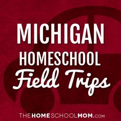 Michigan Homeschool Field Trips