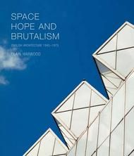 Space, Hope and Brutalism: English Architecture, 1945 – 1975