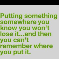 I always think I'm being so clever by putting something somewhere where I'll remember where it is.  I think that's why I don't remember where I put it!!!  Don't be clever!!! ;)