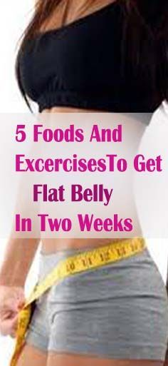 Top 5 foods And Exercises To Get Flat Belly In Two Weeks #flatbelly
