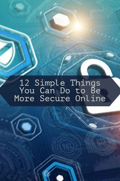 12 Simple Things You Can Do to Be More Secure Online Fitness Tracker, Secure Digital, Internet, How To Protect Yourself, You Can Do, Cyber, Identity, Social Media, Simple Things
