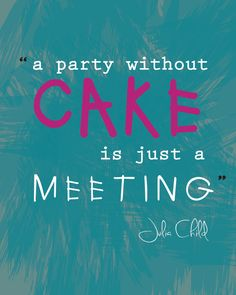 """8X10 printable. """"A party without cake is just a meeting"""" Julia Child. JPEG instant download. Teal, pink, white. on Etsy, $8.50"""