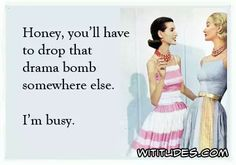 honey-you-will-have-drop-drama-bomb-somewhere-else-im-busy-ecard