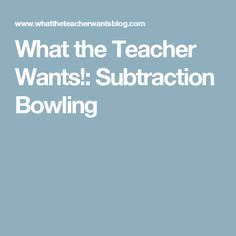 What the Teacher Wants!: Subtraction Bowling