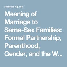 Meaning of Marriage to Same-Sex Families: Formal Partnership, Parenthood, Gender, and the Welfare State in International Perspective | Social Politics: International Studies in Gender, State & Society | Oxford Academic