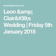 Leon & Clair's Wedding   Friday 5th January 2018