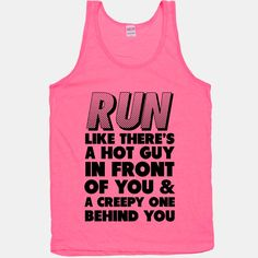 Run Like There's a Hot Guy in Front of You | HUMAN | T-Shirts, Tanks, Sweatshirts and Hoodies