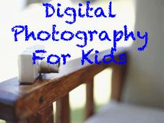 tips and projects for beginning photographers (kids)