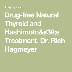 Drug-free Natural Thyroid and Hashimoto's Treatment. Dr. Rich Hagmeyer