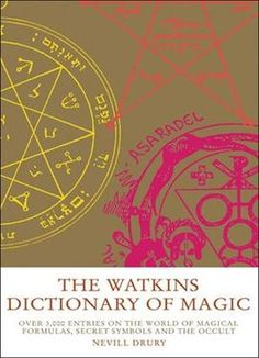The Watkins Dictionary Of Magic: Over 3000 Entries On The World Of Magical Formulas Secret Symbols And The Occult PDF
