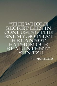 """""""The whole secret lies in confusing the enemy, so that he cannot fathom our real intent."""" ― Sun Tzu"""
