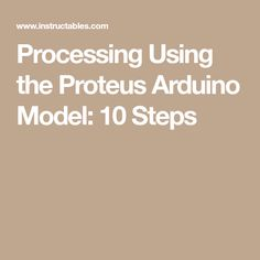 Processing Using the Proteus Arduino Model: 10 Steps