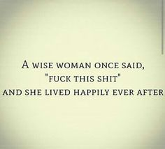 A wise woman once said, among other things, ...