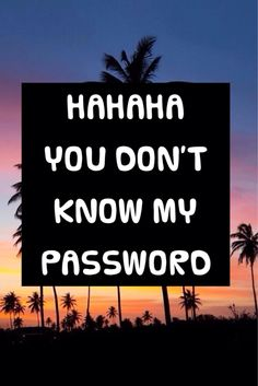 Image result for haha you don't know my password