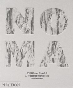 Noma, Time and Place in Nordic Cuisine by Rene Redzepi. Need we say more?