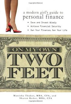"""http://pfpins.com/on-my-own-two-feet-a-modern-girls-guide-to-personal-finance/ Sure, most young women would love to live a carefree lifestyle filled with lunches, Louis Vuitton and lattes, but what many don't know is that doing so can lead to a serious financial breakdown down the road. """"On My Own Two Feet"""" teaches young women what they need to know about savings in language that matters and makes sense to them. Financial planners Manisha Thakor ..."""