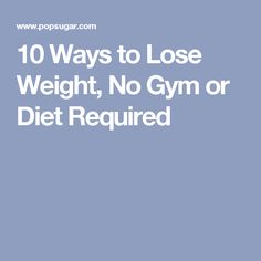10 Ways to Lose Weight, No Gym or Diet Required