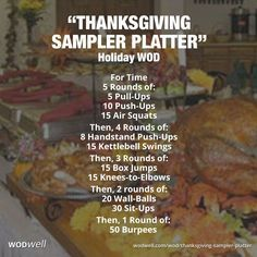 "A classic Thanksgiving WOD: ""THANKSGIVING SAMPLER PLATTER"" - Created in 2009 by Coach Tai Randall, formerly of CrossFit Montgomery in MD, now owner CrossFit DTR. In a 2012 Crossfit Journal article he said: ""I wanted to help people feel a little less guilty about all the shit they were going to be eating for the next few days. I put this WOD together as a new affiliate hoping to involve some components of all the favorite benchmarks, sort of a 'CrossFit Sampler Platter.'"" Enjoy!"