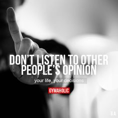 Don't Listen To Other People's Opinion