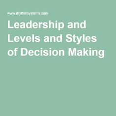 Leadership and Levels and Styles of Decision Making