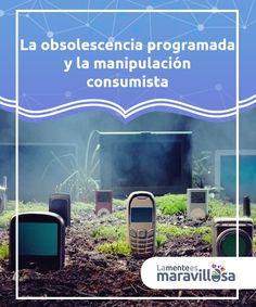 La obsolescencia programada y la manipulación consumista   La #obsolescencia programada es un mecanismo de #manipulación por el cual se obliga a los #consumidores a reemplazar constantemente sus artículos  #Actualidadypsicología
