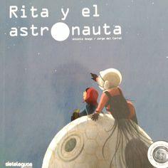 """Antonio Amago / Jorge del Corral. """"Rita y el astronauta"""". Editorial Sietelenguas. (6 a 8 años). Disney Characters, Fictional Characters, Editorial, Disney Princess, Movie Posters, Painting, Astronaut, Summer Time, Film Poster"""