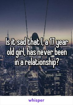 Is it sad that I, a 17 year old girl, has never been in a relationship? Old Quotes, Girl Quotes, Whisper Quotes, Fun Questions To Ask, Whisper Confessions, Whisper App, Teen Posts, Teenager Posts, Tweet Quotes
