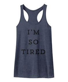 Look what I found on #zulily! American Classics Navy Heather 'I'm So Tired' Racerback Tank by American Classics #zulilyfinds