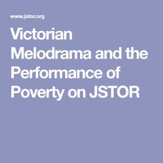 Victorian Melodrama and the Performance of Poverty on JSTOR