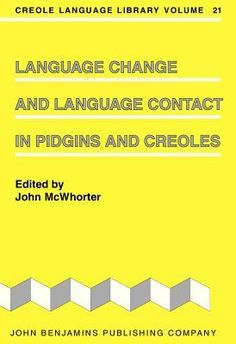 Language Change and Language Contact in Pidgins and Creoles  edited by John McWhorter
