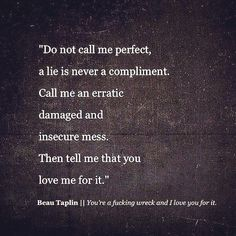 I love this. I don't want you to think I'm perfect. I want you to know how imperfect I am and love the person behind the imperfections. Yes one lie and it's gone, your gone! Never believe a liar. Great Quotes, Quotes To Live By, Me Quotes, Inspirational Quotes, Qoutes, Self Hate Quotes, Star Quotes, Author Quotes, Book Quotes