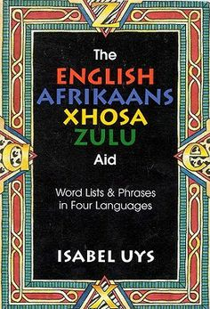 The English-Afrikaans-Xhosa-Zulu Aid Zulu Language, Bob's Your Uncle, Xhosa, Effective Communication, Home Schooling, Creative Writing, Languages, South Africa, Passion