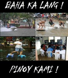 HAHAHAHAHAHA!<< Translation: You're only a flood, we're Pinoy!<<<<100% ACCURATE CAUSE SOMETIMES IN THE NEWS SAYING THAT THERE'S A PLACE WITH FLOOD IN THE BACKGROUND SOME PEOPLE DO THESE!!! Pinoy Jokes Tagalog, Memes Pinoy, Tagalog Quotes Hugot Funny, Pinoy Quotes, Filipino Funny, Filipino Quotes, Funny Cartoons, Funny Comics, Hugot Lines Tagalog