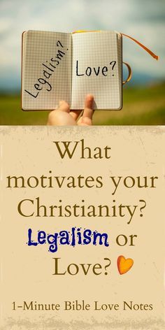 """It's always good to evaluate our motives and this 1-minute devotion encourages us to do that by describing characteristics of legalism and """"lovism."""""""
